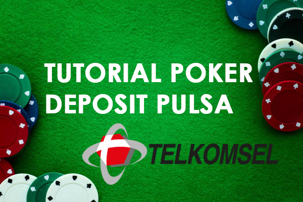 Tutorial Poker Deposit Pulsa Telkomsel